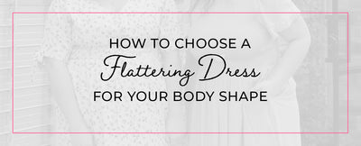 How to Choose a Flattering Dress for Your Body Shape
