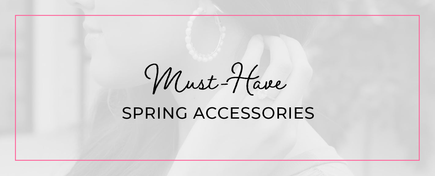 Must-Have Spring Accessories