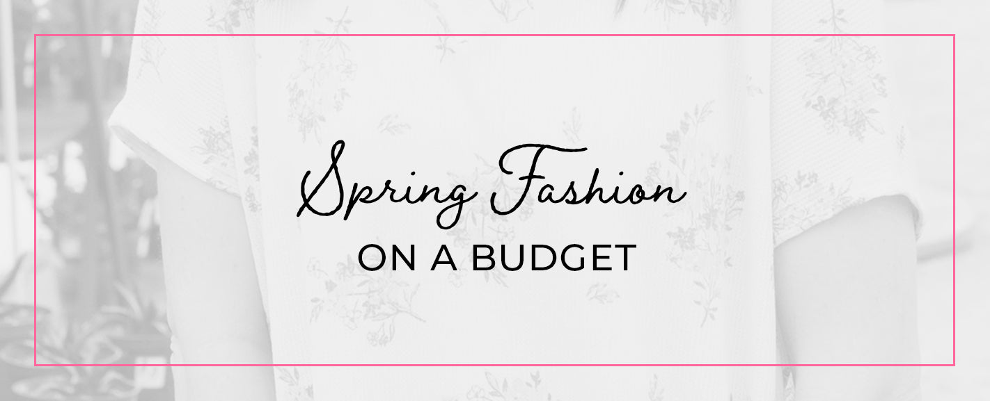 Spring Fashion on a Budget