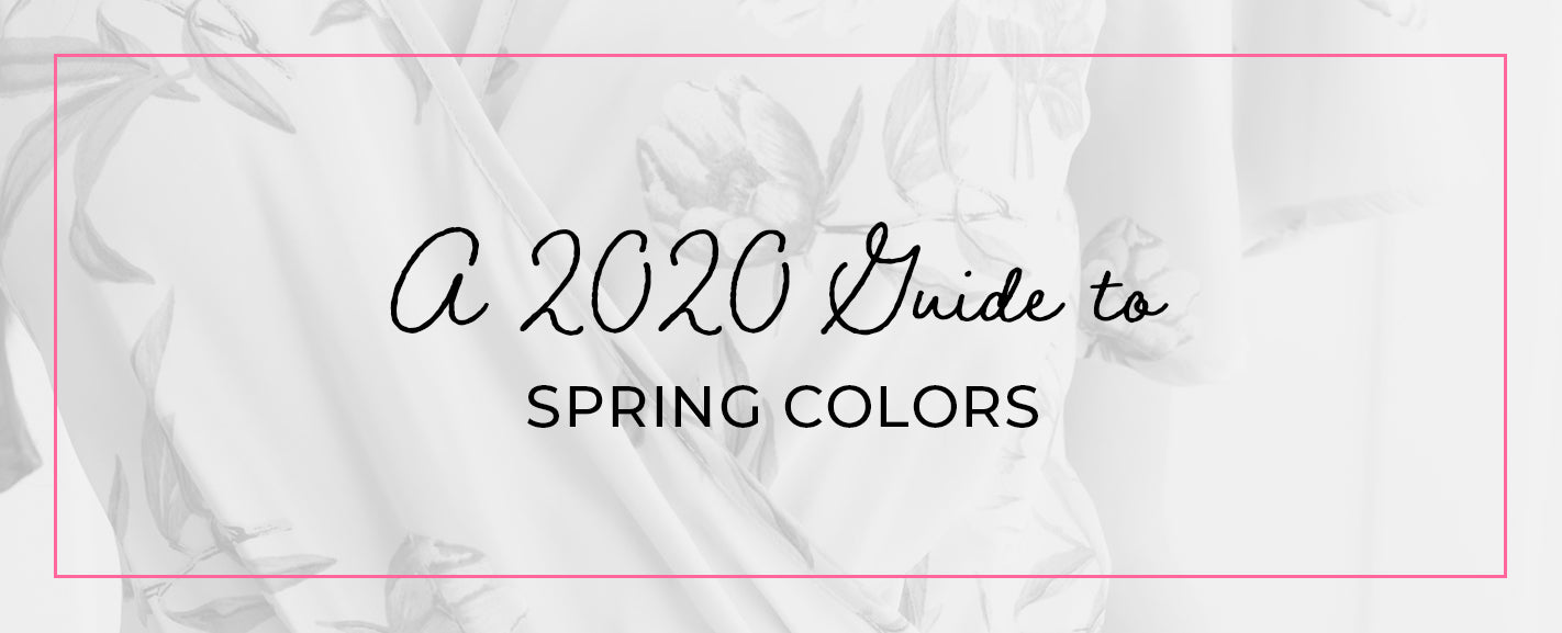 A 2020 GUIDE TO SPRING COLORS