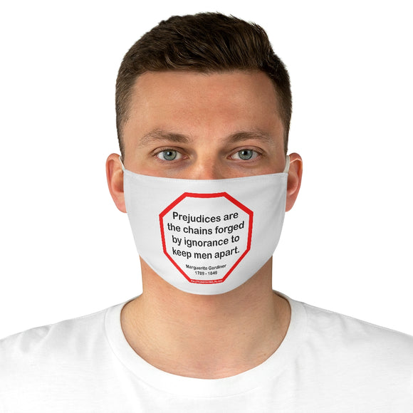 Prejudices are the chains forged by ignorance to keep men apart.  -  Marguerite Gardiner  1789 - 1849  - B4Uspeak Make a Statement Fabric Face Mask wht