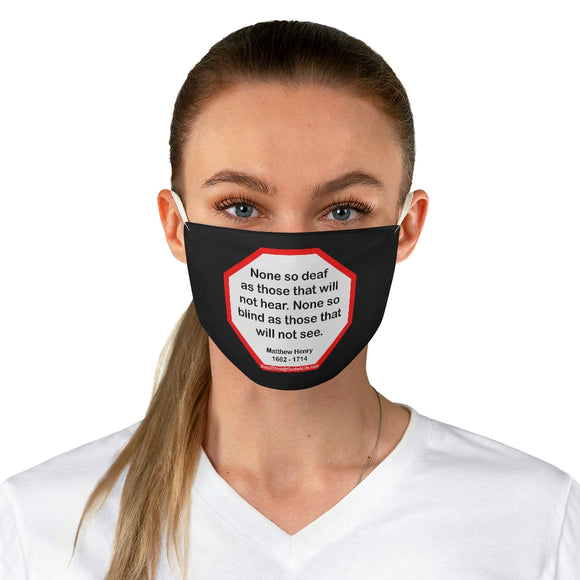 None so deaf as those that will not hear. None so blind as those that will not see.  -  Matthew Henry  1662 - 1714  - B4Uspeak Make a Statement Fabric Face Mask blk