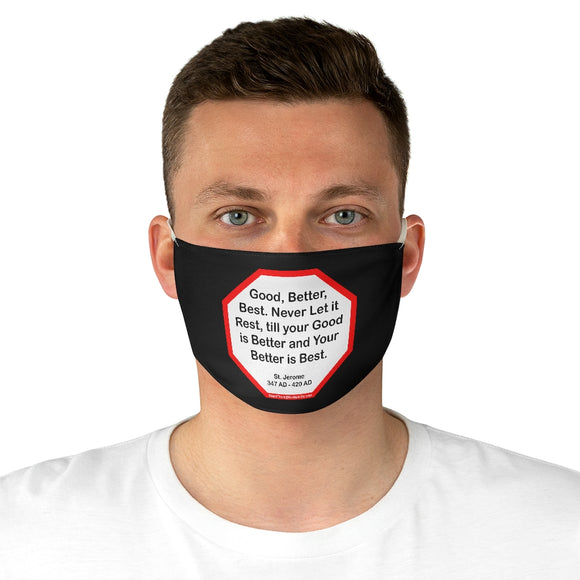 Good, Better, Best. Never Let it Rest, till your Good is Better and Your Better is Best.  -  St. Jerome  347 AD - 420 AD  - B4Uspeak Make a Statement Fabric Face Mask blk
