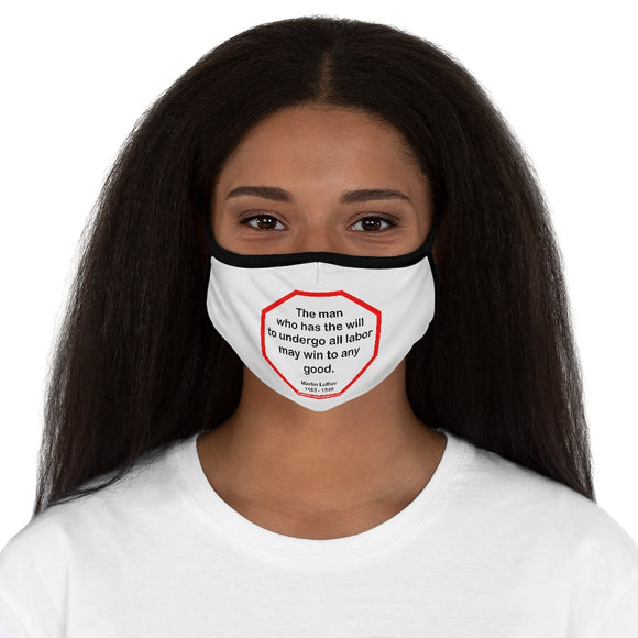 The man who has the will to undergo all labor may win to any good.  -  Martin Luther  1483 - 1546   ---   Stop2Think Before You Speak Make a Statement Face Mask  ---   Fitted Polyester Face Mask