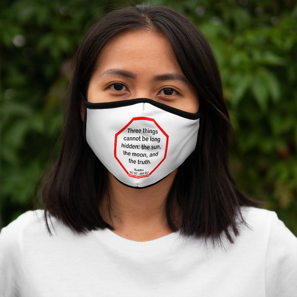 Three things cannot be long hidden: the sun, the moon, and the truth.  -  Buddha  567 BC - 484 BC   ---   Stop2Think Before You Speak, Make a Statement Face Mask   ---   Fitted Polyester Face Mask