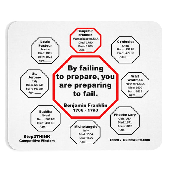 By failing to prepare, you are preparing to fail.  -  Benjamin Franklin 1706 - 1790  -  Pretty Witty Mousepads Stop2Think