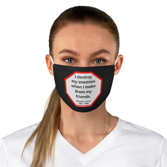 I destroy my enemies when I make them my friends.  -  Abraham Lincoln 1806 – 1865  - B4Uspeak Make a Statement Fabric Face Mask blk