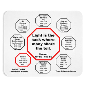 Light is the task where many share the toil.  -  Homer  ??? BC - 850 BC  -  Pretty Witty Mousepads Stop2Think