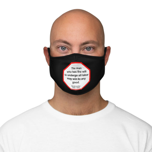 The man who has the will to undergo all labor may win to any good.  -  Martin Luther  1483 - 1546   ---   Stop2Think Before You Speak Make a Statement Face Mask-blk  ---   Fitted Polyester Face Mask