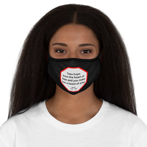 Take hope from the heart of man and you make him a beast of prey.  -  Ouida  1839 - 1908   ---   Stop2Think Before You Speak Make a Statement Face Mask-blk  ---   Fitted Polyester Face Mask