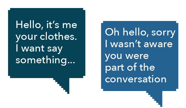 Clothes speak to you and about you