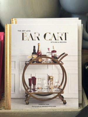 The Art of the Bar Cart - Styling and Recipes Book