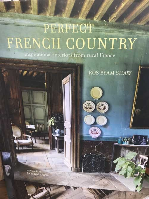 Perfect French Country : Inspirational Interiors from Rural France by Ros Byam Shaw