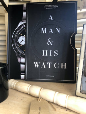 A Man & His Watch: Iconic Watches and Stories from the Men Who Wore Them Book by Matthew Hranek