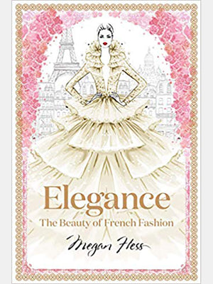 Elegance: The Beauty of French Fashion Book by Megan Hess