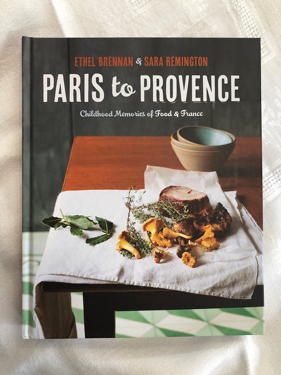 Paris to Provence, Childhood Memories of Food & France Cookbook by Ethan Brennan & Sara Remington