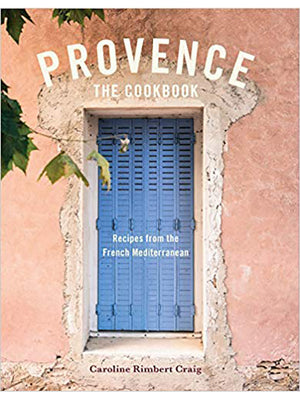 Provence: The Cookbook: Recipes from the French Mediterranean Book