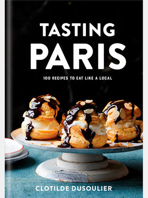 Tasting Paris 100 Recipes to Eat Like a Local Book by Clotilde Dusoulier