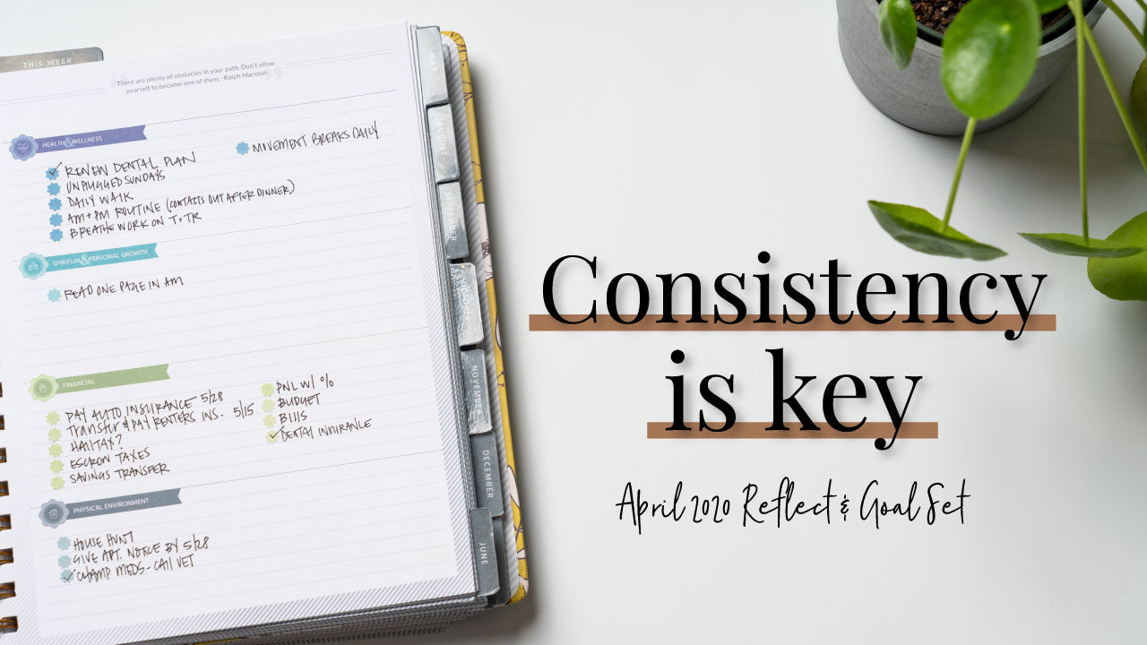 Consistency is Key | April 2020 Reflect & Goal Set