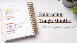 Embracing tough months | February Reflect & Goal Set
