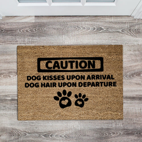 CAUTION. DOG KISSES UPON ARRIVAL. DOG HAIR UPON DEPARTURE.