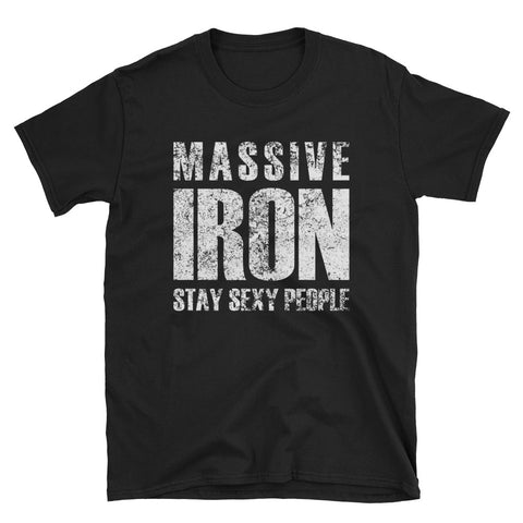 """Massive Iron Stay Sexy People"" Short-Sleeve Unisex T-Shirt"