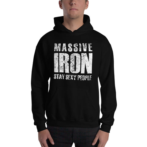 """Massive Iron - Stay Sexy People"" Hooded Sweatshirt"