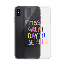 Load image into Gallery viewer, ITTSA GREAT DAY TO BE ALIIIVE iPhone Case