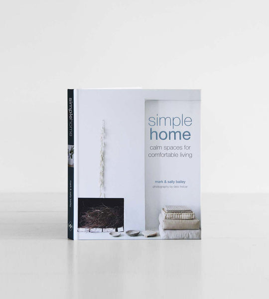 Simple Home | Calm Spaces for Comfortable Living | By Mark & Sally Bailey