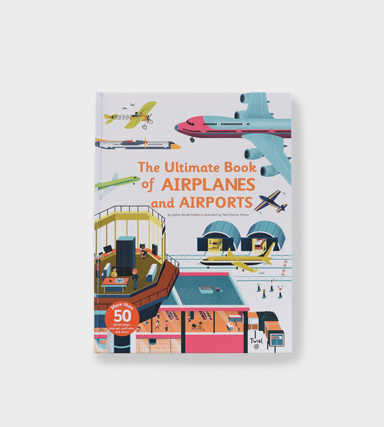 The Ultimate Book of Airplanes and Airports | by Sophie Bordet-Petillon
