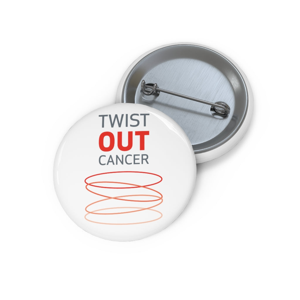 Twist Out Cancer Custom Pin Buttons