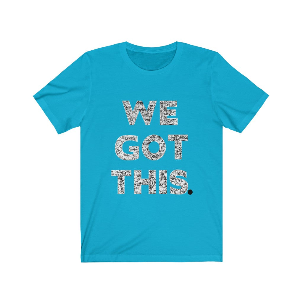 "Unisex Custom T-shirt ""WE GOT THIS"""