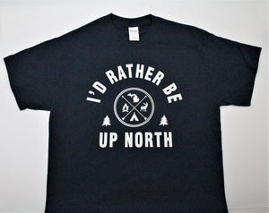 I'd Rather Be Up North T-Shirt