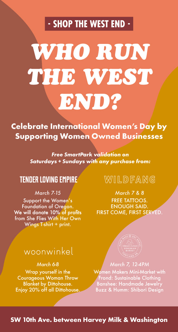 Poster: Who runs the west end? Celebrate International Women's Day with women owned businesses + FREE TATTOOS, fundraisers, pop ups & more