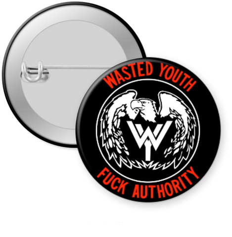 WASTED YOUTH-FUCK AUTHORITY Button 1.25""