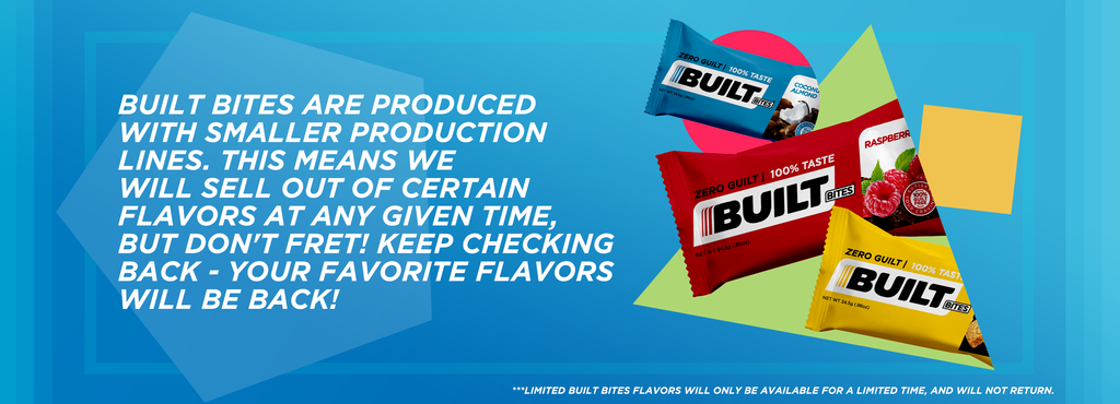 Built Bites are produced with smaller production lines. Check, your favorite flavors will be back!
