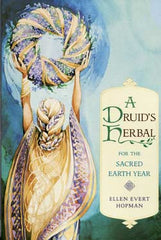 Druid`s Herbal for the Sacred Earth Year by Ellen Evert Hopm