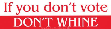 If You Don`t Vote Don`t Whine bumper sticker
