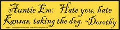 Auntie Em: Hate You, Hate Kansas... bumper sticker