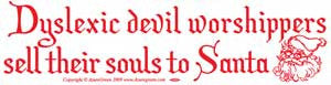 Dyslexic Devil Worshippers Sell Their Souls To Santa bumper sticker