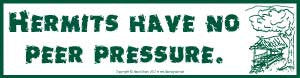 Hermits Have No Peer Pressure bumper sticker