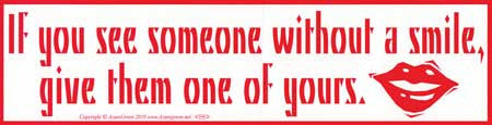 If You See Someone Without a Smile, Give Them One of Yours bumper sticker