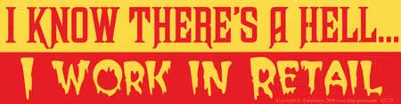 I Know There`s A Hell... I Work In Retail bumper sticker