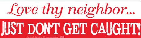 Love thy Neighbor, Just Don`t Get Caught! bumper sticker