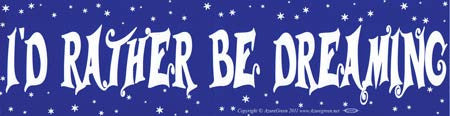 I`d Rather Be Dreamins bumper sticker
