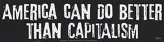 "America Can Do Better Than Capitalism bumper sticker - 11"" by 3\"""