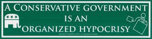 "Conservative Government is an Organized Hypocrisy - Measures 11 1/2"" x 3\"""