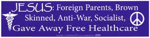 Jesus: Foreign Parents, Brown Skinned, Anti-War, Socialist, Gave Away Free Healthcare bumper sticker
