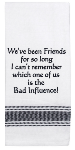 Funny Quotes Tea Towel - We've Been Friends For So Long ...
