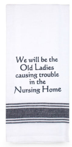 Funny Quotes Tea Towel - We Will Be The Old Ladies Causing Trouble In The Nursing Home!